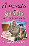 Front cover for the book Amanda in Arabia The Perfume Flask by Darlene Foster