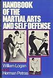 Handbook of the Martial Arts and Self-Defense, William A. Logan and Herman Petras, 0308101049