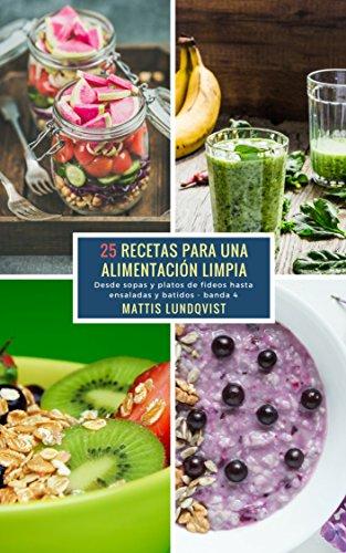25 Recetas para una Alimentación Limpia - banda 4: Desde sopas y platos de fideos