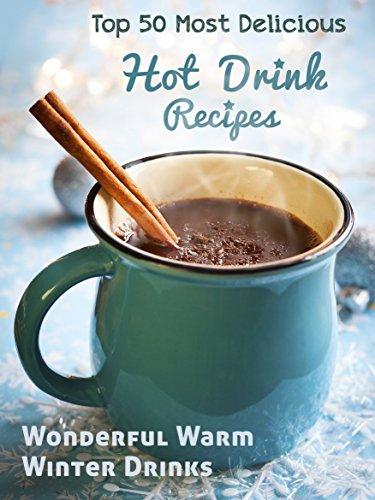 Top 50 Most Delicious Hot Drink Recipes Stay Warm And Cozy With