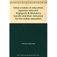 Value creators in education: Japanese educator Makiguchi & Mahatma Gandhi and their relevance for the Indian education