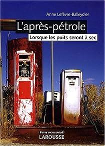 L'après-pétrole : Lorsque les puits seront à sec par Lefèvre-Balleydier