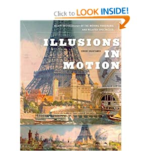 Illusions in Motion: Media Archaeology of the Moving Panorama and Related Spectacles (Leonardo Book Series) Erkki Huhtamo