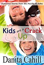 Kids are a Crack Up - Humorous Stories from the Mouths of Babes, Volume 1