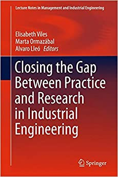 Book Closing the Gap Between Practice and Research in Industrial Engineering (Lecture Notes in Management and Industrial Engineering)