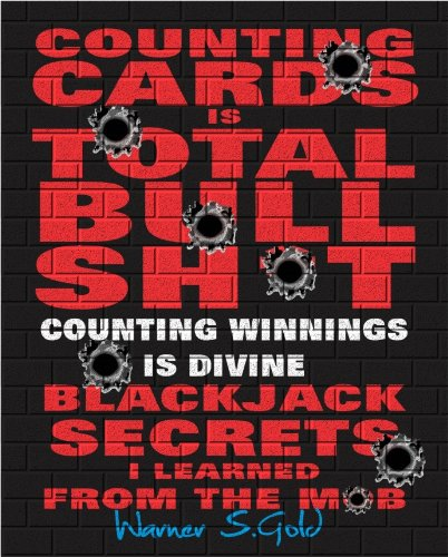 Counting Cards Is Total Bullsh*t:Counting Winnings Is Divine.Blackjack secrets I learned From The Mob