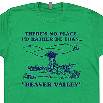 Beaver Valley T Shirts Funny Offensive Shirt Novelty Rude Humor There's No Place I'd Rather Be Than Vintage Graphic Tee
