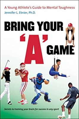 Bring Your A Game: A Young Athlete's Guide to Mental Toughness