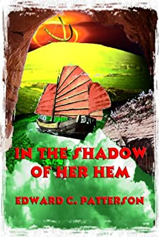 In the Shadow of Her Hem (The Jade Owl Legacy Book 5) by [Patterson, Edward C.]
