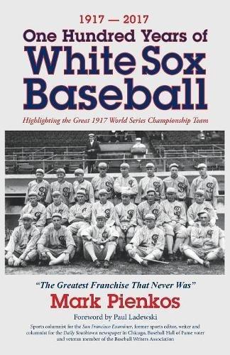 Paul Konerko Game - 1917-2017-One Hundred Years of White Sox Baseball: Highlighting the Great 1917 World Series Championship Team