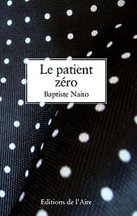 Le patient zéro par Baptiste Naito