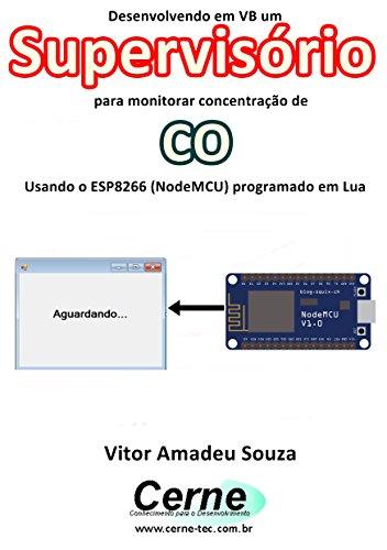 Desenvolvendo em VB um Supervisório para monitorar concentração de CO Usando o ESP8266 (NodeMCU) programado em Lua