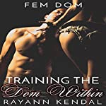 Training the Dom Within: FemDom | Rayann Kendal