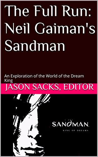 The Full Run: Neil Gaiman's Sandman: An Exploration of the World of the Dream King