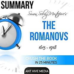 Summary of Simon Sebag Montefiore's The Romanovs: 1613-1918