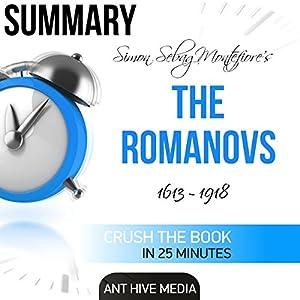 Summary of Simon Sebag Montefiore's The Romanovs: 1613-1918 Audiobook