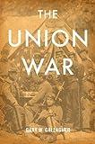 The Union War, Gary W. Gallagher, 0674045629