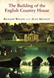 The Building of the Country House, Wilson, Richard and Mackley, Alan, 1852855568