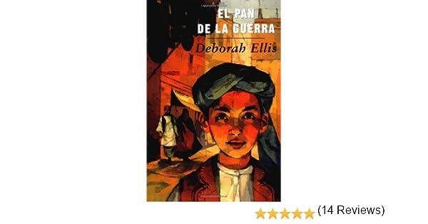 El Pan De LA Guerra (Libro Tigrillo): Amazon.es: Deborah Ellis ...