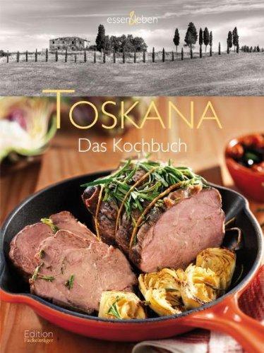 Toskana - Das Kochbuch