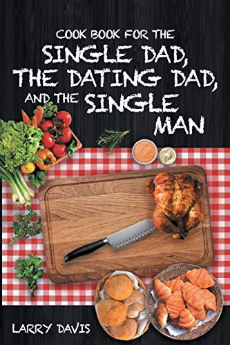 Cook Book For The Single Dad, the Dating Dad, and the Single Man