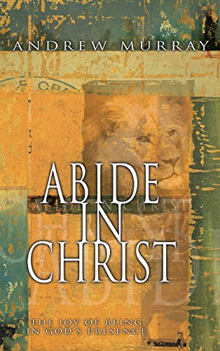 Abide in christ the joy of being in gods presence kindle edition abide in christ the joy of being in gods presence by murray andrew fandeluxe Choice Image