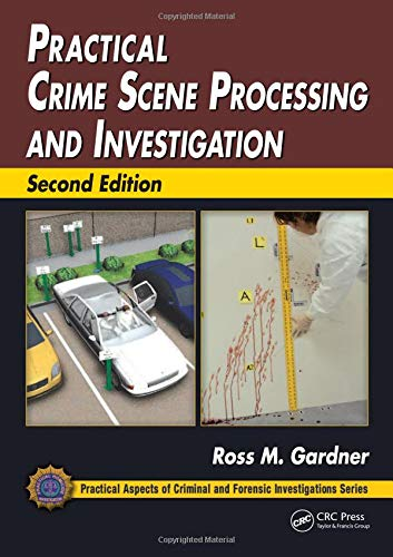 Practical Crime Scene Processing and Investigation (Practical Aspects of Criminal and Forensic Investigations) ()