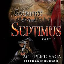 The Sacrifice of Septimus, Part 2: Afterlife Saga, Book 7 Audiobook by Stephanie Hudson Narrated by Rebecca Rainsford