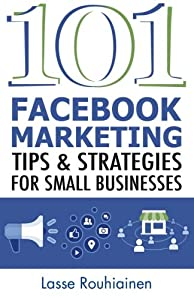 101 Facebook Marketing Tips and Strategies for Small Businesses from CreateSpace Independent Publishing Platform