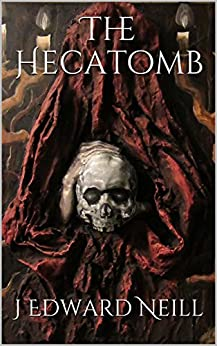 The Hecatomb: One Dead, Every Night, Forever... by [Neill, J Edward]