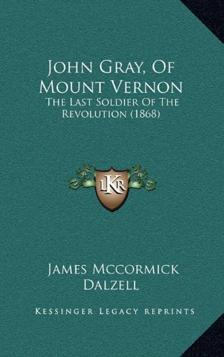 John Gray, Of Mount Vernon: The Last Soldier Of The Revolution (1868)