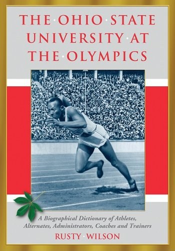 Read Online The Ohio State University at the Olympics: A Biographical Dictionary of Athletes, Alternates, Administrators, Coaches and Trainers PDF
