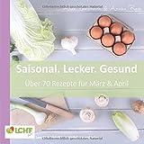 LCHF pur: Saisonal. Lecker. Gesund - März & April: Low Carb High Fat - natürlich gesund leben
