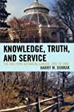 Knowledge, Truth, and Service, Harry M. Dunkak, 0761838406