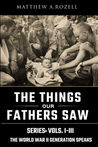 World War II Generation Speaks: The Things Our Fathers Saw Series Boxset, Vols. 1-3 (Volume 1) (My Fathers World World History And Literature)
