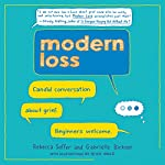 Modern Loss: Candid Conversation About Grief. Beginners Welcome. | Rebecca Soffer,Gabrielle Birkner