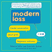 Modern Loss: Candid Conversation About Grief. Beginners Welcome. Audiobook by Rebecca Soffer, Gabrielle Birkner Narrated by Meredith Mitchell, Josh Bloomberg
