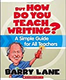 But How Do You Teach Writing?, Barry Lane, 0545021189