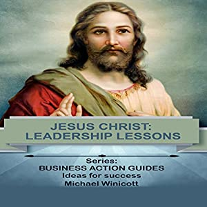 Jesus: Leadership Lessons Learning from One of History's Greatest Leaders Audiobook