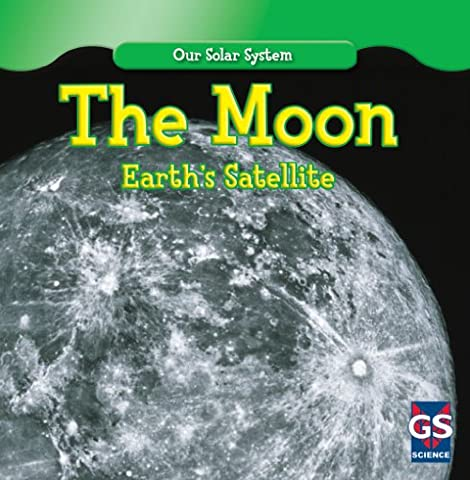 The Moon: Earth's Satellite (Our Solar System) - Earth Moon System