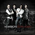 Born Again by NEWSBOYS (2010-07-13) by…