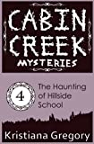The Haunting of Hillside School (Cabin Creek Mysteries) (Volume 4)