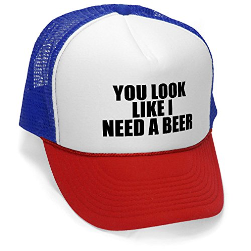 YOU LOOK LIKE I NEED A BEER - Unisex Adult Trucker Cap Hat, RWB (Funny Caps)