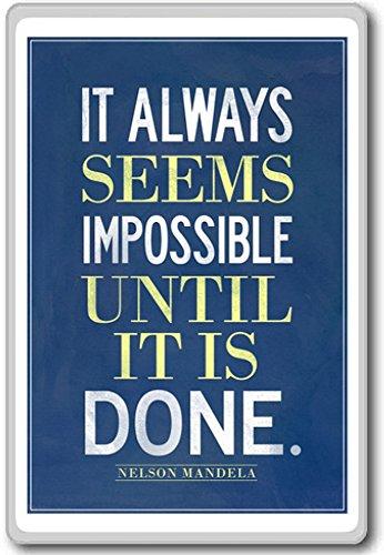 It Always Seems Impossible Until It Is Done, Nelson Mandela – Motivational Quotes Fridge Magnet