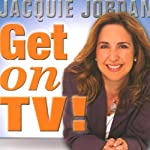 Get on TV!: The Insiders Guide to Pitching the Producers and Promoting Yourself | Jacquie Jordan,Donnie Osmond (foreword)