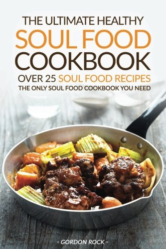 Download the ultimate healthy soul food cookbook over 25 soul food download the ultimate healthy soul food cookbook over 25 soul food recipes the only soul food cookbook you need book pdf audio idrbnpgy5 forumfinder Images