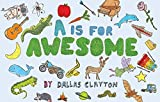 is clayton - A Is for Awesome by Dallas Clayton (2014-03-11)