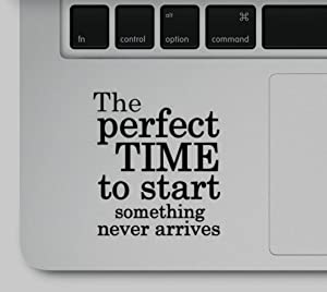 Wicked Decals Perfect time to Start Something Never Arrives Motivational Inspirational Quote Laptop Printed Sticker Decal Compatible with MacBook Retina, MacBook Pro, MacBook Air
