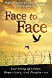 Face to Face: Our Story of Crime, Repentance, and Forgiveness