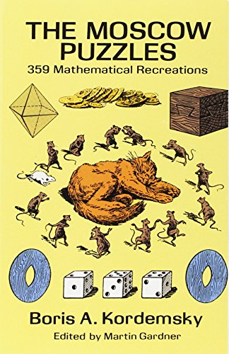 The Moscow Puzzles: 359 Mathematical Recreations (Dover Recreational Math) (Recreational Activities In Mathematics For High School)